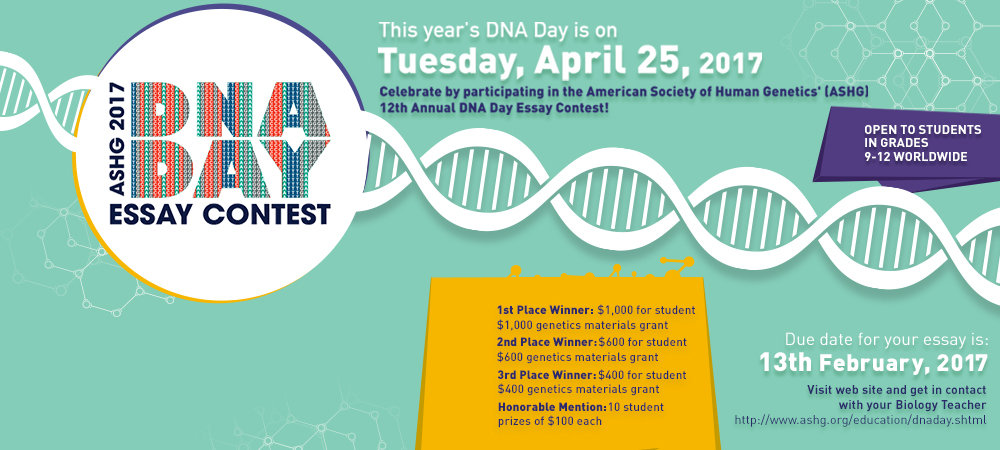 genetics essay competition American society of human genetics essay competition | @dnaday the american society of human genetics (ashg) invites you to participate in the 9th annual dna day essay contest the contest is open to students in grades 9-12 (ss 1 – ss 3.